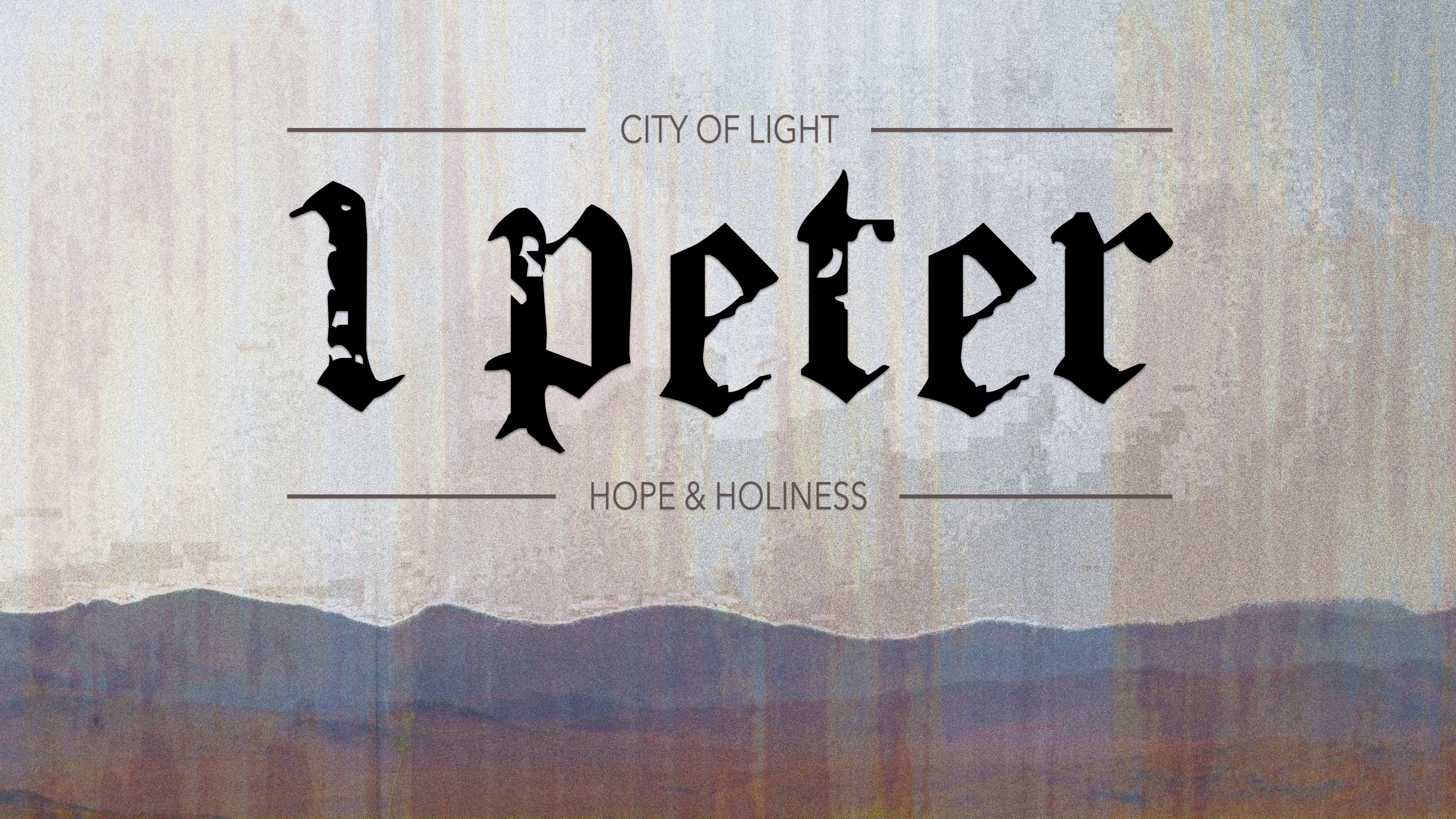 I Peter - Sermon Title - City of Light - Hope and Holiness