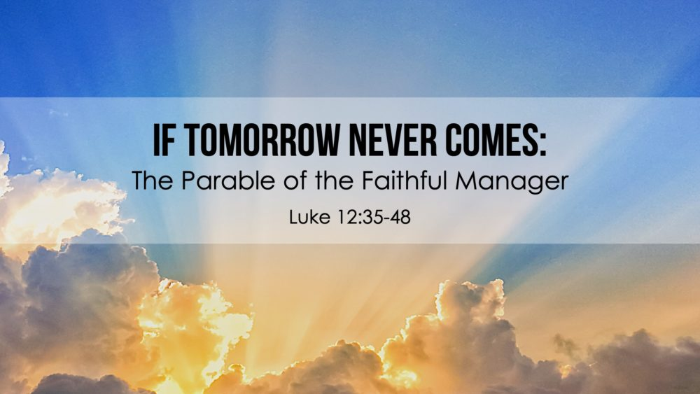 If Tomorrow Never Comes: The Parable of the Faithful Manager