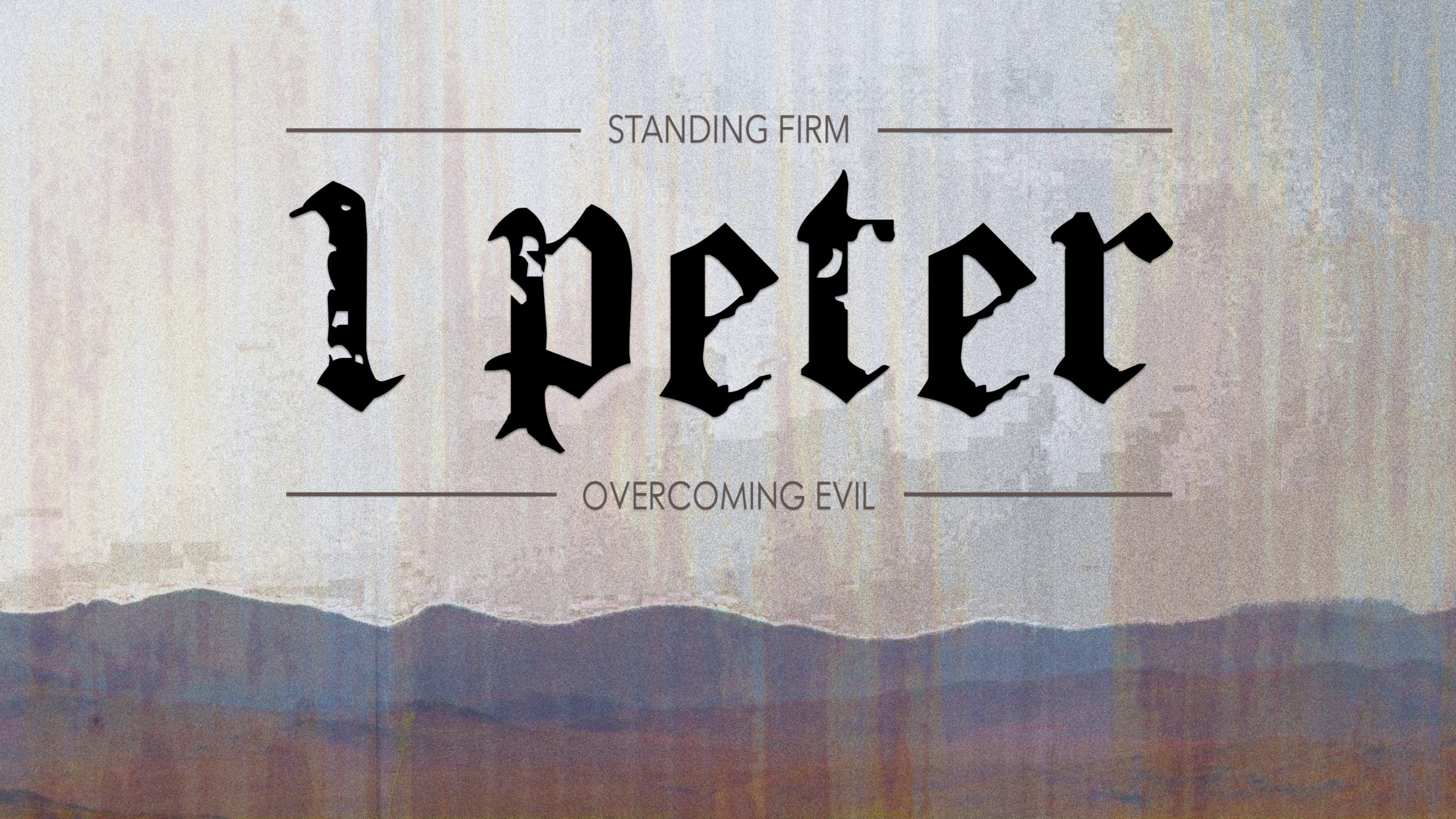 I Peter - Standing Firm - Overcoming Evil